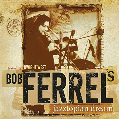 Bob Ferrel top jazz trombone