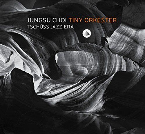 Jazz freed from jazz Jungsu Choi Tiny Orkester